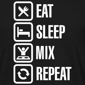 Eat Sleep Mix repeat Magliette - Maglietta da uomo