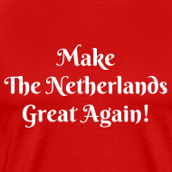 Ontwerp ~ Make The Netherlands Great again!