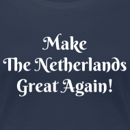 Ontwerp ~ Make The Netherlands Great again! (dames)