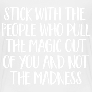 Stick With People Who Pull The Magic Out Of You... Camisetas - Camiseta premium niño