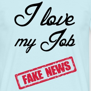Fake News - I love my Job T-Shirts - Männer T-Shirt
