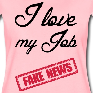 Fake News - I love my Job T-Shirts - Women's Premium T-Shirt