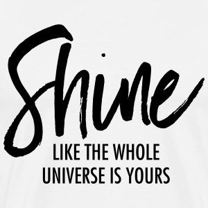 Shine Like The Whole Universe Is Yours T-shirts - Mannen Premium T-shirt