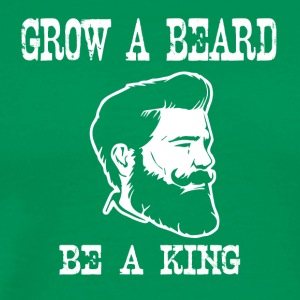 grow a beard be a king - Männer Premium T-Shirt