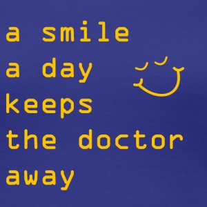 A Smile A Day Keeps The Doctor Away - Frauen Premium T-Shirt