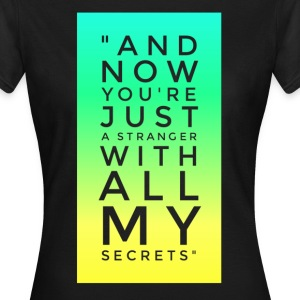 Now You're Just A Stranger With my Secrets  T-Shirts - Women's T-Shirt