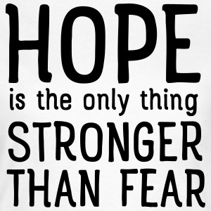 Hope Is The Only Thing Stronger Than Fear Magliette - Maglietta da donna