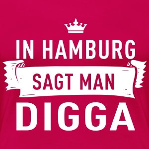 In Hamburg sagt man DIGGA T-Shirts - Frauen Premium T-Shirt