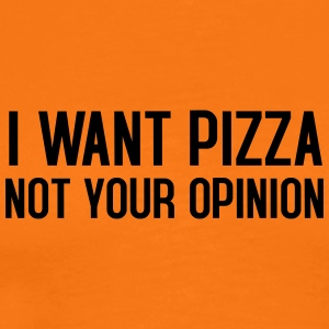 I want pizza not your opinion - Männer Premium T-Shirt