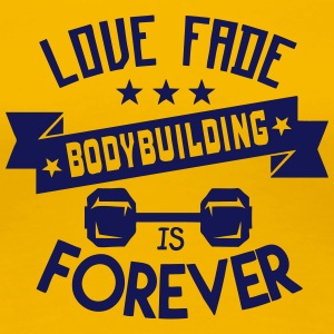 bodybuilding love fade citation forever Tee shirts - T-shirt Premium Femme