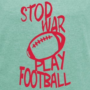 football play stop war quote citation T-Shirts - Women's T-shirt with rolled up sleeves