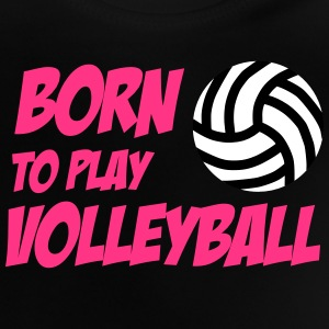 Born to play Volleyball Babytröjor - Baby T-Shirt