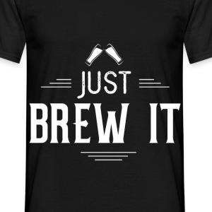 Just Brew It Bier - Männer T-Shirt