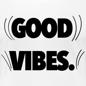 Good Vibes T-Shirts - Frauen Premium T-Shirt