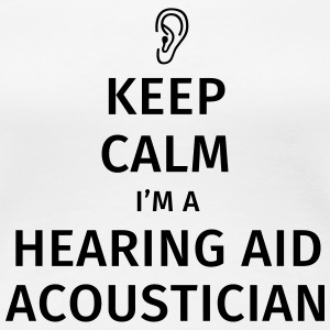 keep calm im a hearing aid acoustician T-Shirts - Frauen Premium T-Shirt