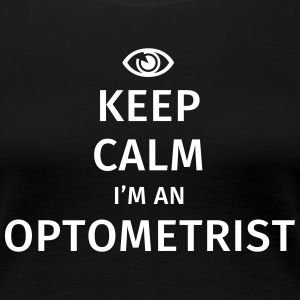 Keep Calm I'm an Optometrist Camisetas - Camiseta premium mujer