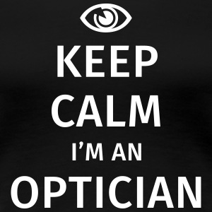 Keep Calm I'm an Optician T-Shirts - Women's Premium T-Shirt