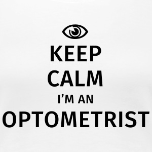 Keep Calm I'm an Optometrist T-Shirts - Women's Premium T-Shirt