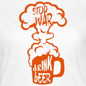 stop war drink beer quote Alcohol humor T-Shirts - Women's T-Shirt