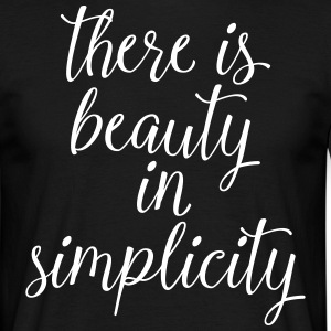There Is Beauty In Simplicity T-shirts - Mannen T-shirt