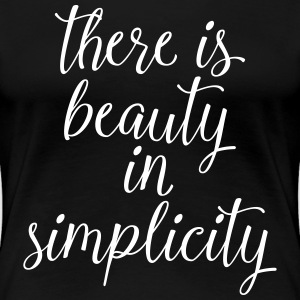 There Is Beauty In Simplicity T-shirts - Dame premium T-shirt