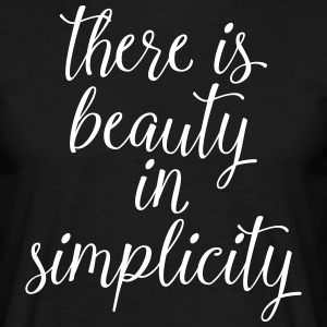 There Is Beauty In Simplicity T-Shirts - Men's T-Shirt