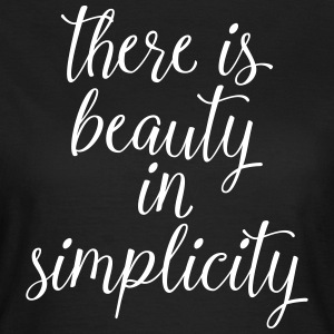 There Is Beauty In Simplicity T-shirts - Vrouwen T-shirt