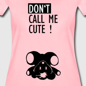 Don't call me cute - Frauen Premium T-Shirt