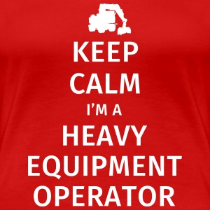 Keep Calm I'm a Heavy Equipment Operator T-Shirts - Women's Premium T-Shirt