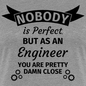 Nobody is Perfect But as An Engineer You are Prett T-shirts - Dame premium T-shirt