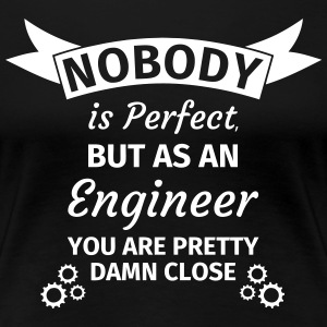 Nobody is Perfect But as An Engineer You are Prett T-shirts - Vrouwen Premium T-shirt