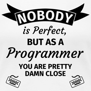 Nobody is Perfect but as a Programmer you are Pret T-Shirts - Frauen Premium T-Shirt