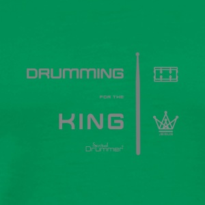 Drummer for the King - T-shirt Premium Homme