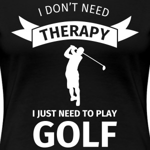 I don't need therapy I just need to play golf T-shirts - Premium-T-shirt dam