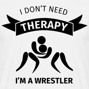 I don't need therapy I'm a Wrestler Tee shirts - T-shirt Homme