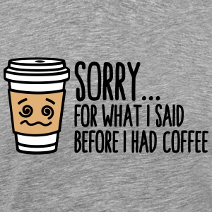 Sorry for what I said before I had coffee T-shirts - Herre premium T-shirt