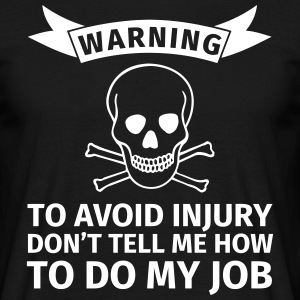 WARNING! To avoid injuries, do not tell me how I h T-shirts - Mannen T-shirt