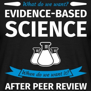 What Do We Want? Evidence-Based Science! When do w Camisetas - Camiseta hombre