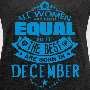 december women equal best born month T-Shirts - Women's T-shirt with rolled up sleeves