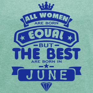 june women equal best born month logo T-Shirts - Women's T-shirt with rolled up sleeves