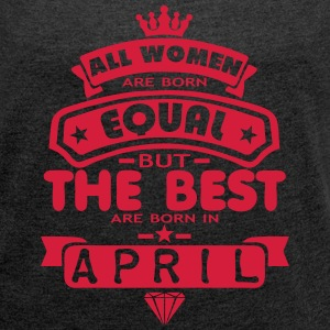 april women equal best born month logo T-Shirts - Women's T-shirt with rolled up sleeves