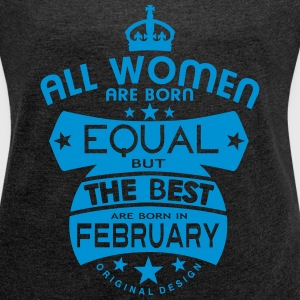 february women equal best born month T-Shirts - Women's T-shirt with rolled up sleeves