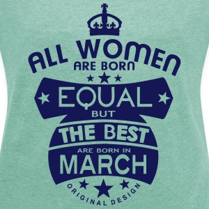 march women equal best born month logo T-Shirts - Women's T-shirt with rolled up sleeves