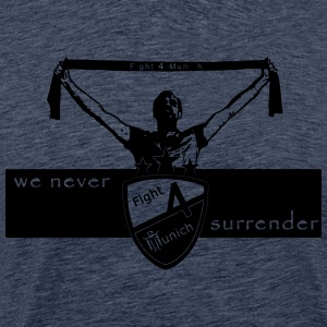Fight 4 Munich - we never surrender - Männer Premium T-Shirt