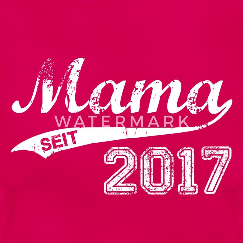 Mama 2017 T-Shirt | Spreadshirt