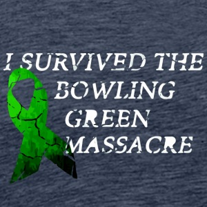 I Survived The Bowling Green Massacre - Männer Premium T-Shirt