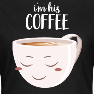 I'm His Coffee | I'm Her Donut (Part 2) T-Shirts - Frauen T-Shirt