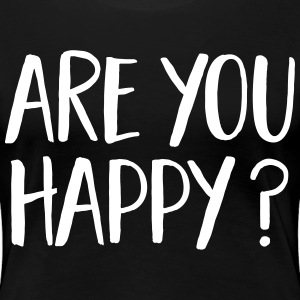 Are You Happy? Tee shirts - T-shirt Premium Femme