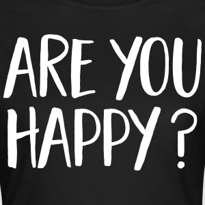 Are You Happy? T-Shirts - Frauen T-Shirt
