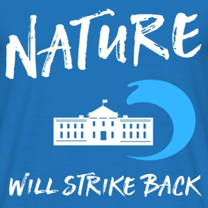 Nature will strike back T-Shirts - Men's T-Shirt